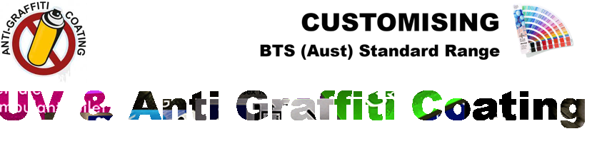 BTS (Aust) Customising Standard Range - UV & ANTI-GRAFFITI STABILISED COATING